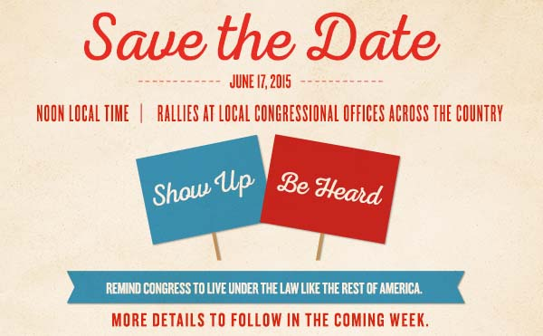 Save the Date.  June 17, 2015 at noon local time, we will be holding rallies at local congressional offices across the country.